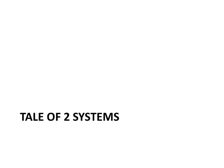 Tale of 2 systems