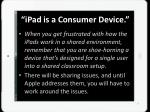 ipad is a consumer device