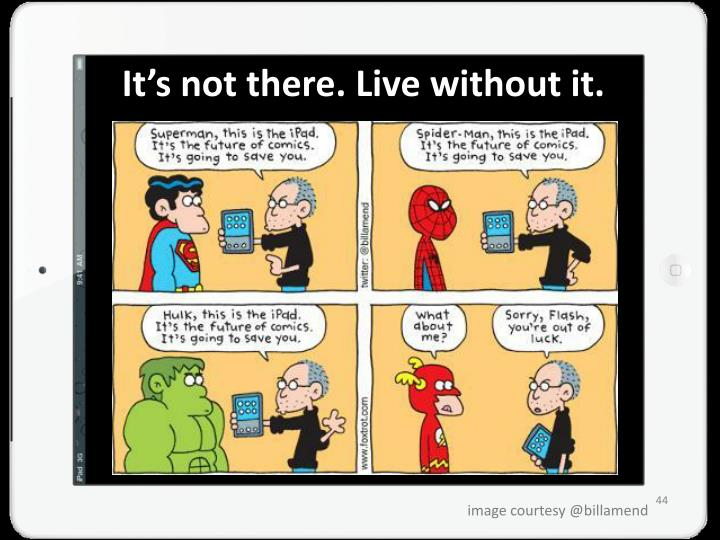 It's not there. Live without it.