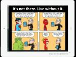 it s not there live without it