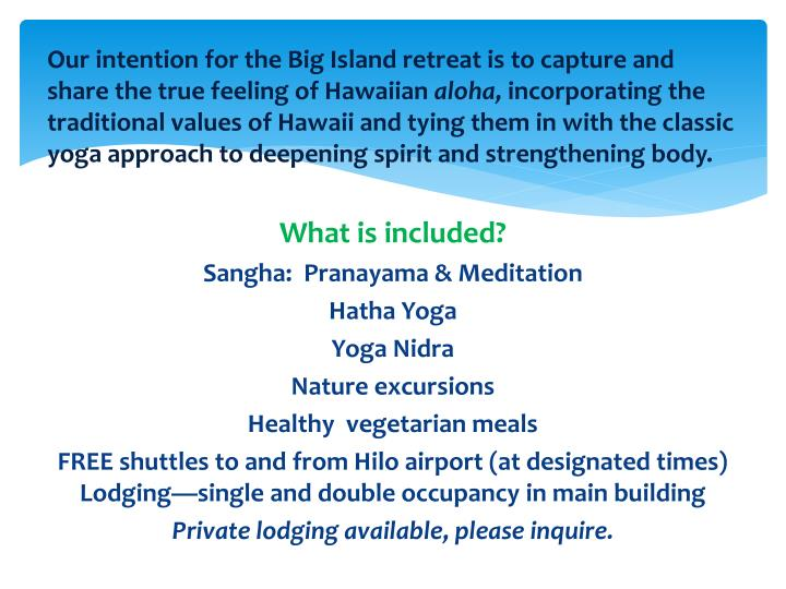 Our intention for the Big Island retreat is to capture and share the true feeling of Hawaiian