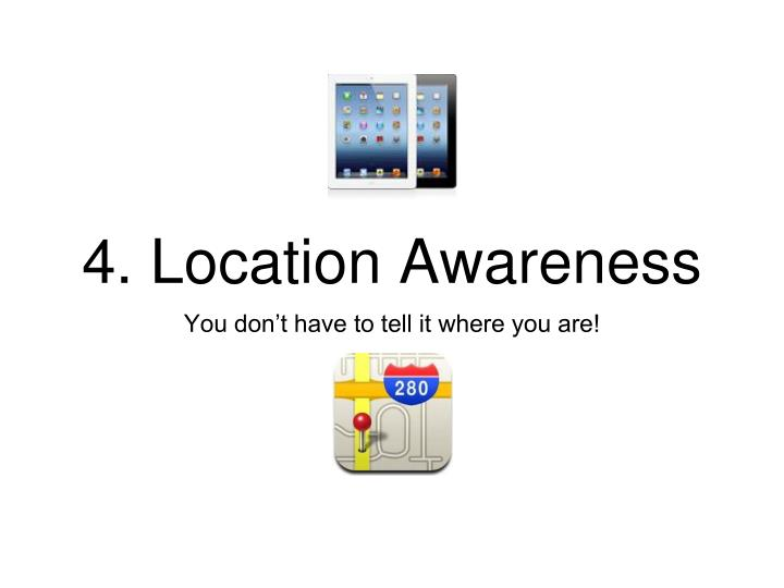 4. Location Awareness