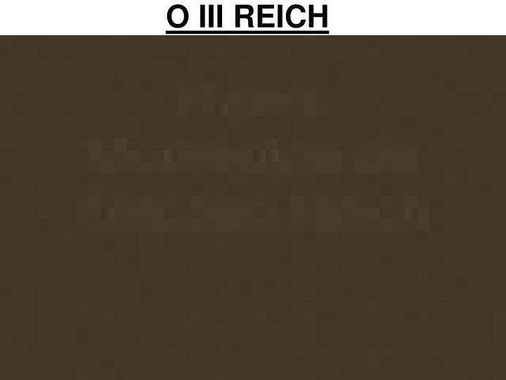 O III REICH