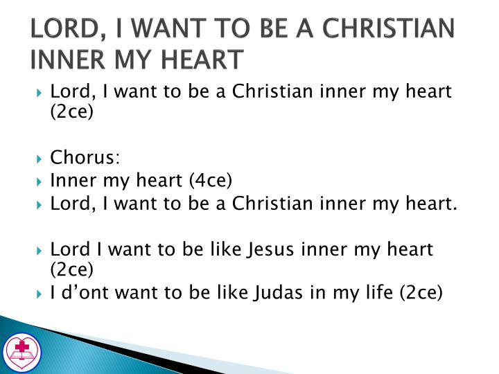 LORD, I WANT TO BE A CHRISTIAN INNER MY HEART