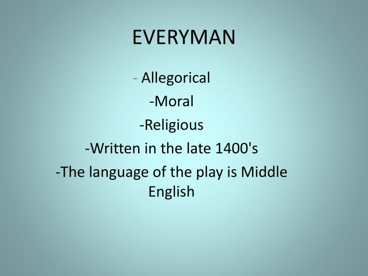 an analysis of the morality play everyman Everyman was first published in england early in the sixteenth century this english play is now thought to be based on an earlier dutch play, elckerlijc, published in 1495 it is unknown if everyman was ever staged in the era in which it first appeared the title page states here begynneth a treatyse.