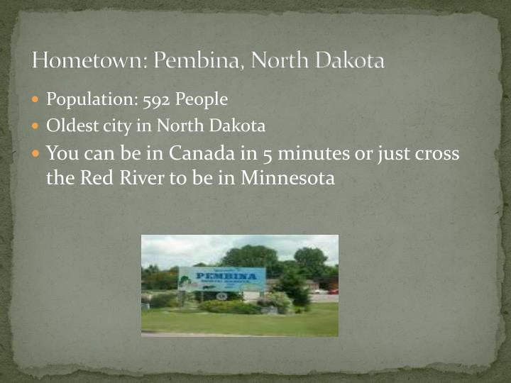 Hometown: Pembina, North Dakota