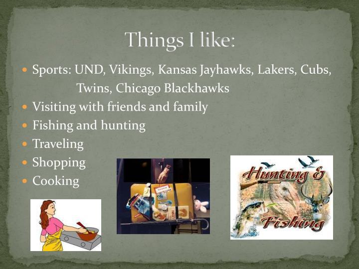 Things I like: