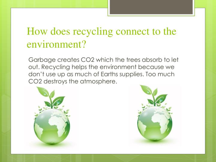 How does recycling connect to the environment?