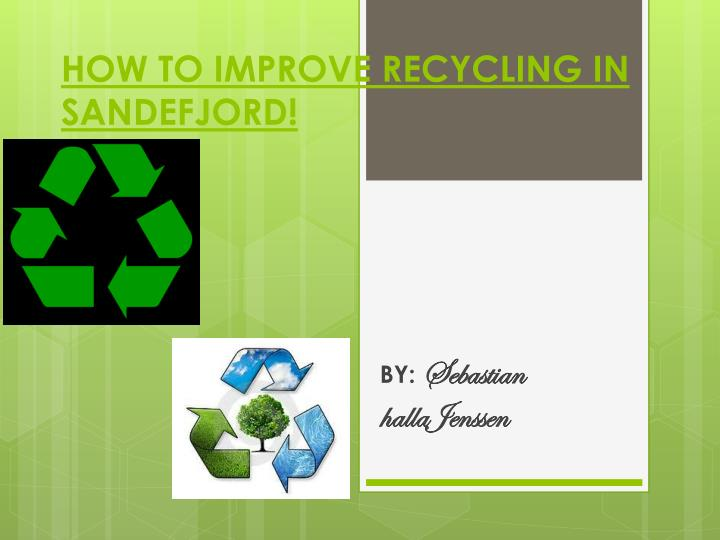 HOW TO IMPROVE RECYCLING IN SANDEFJORD!