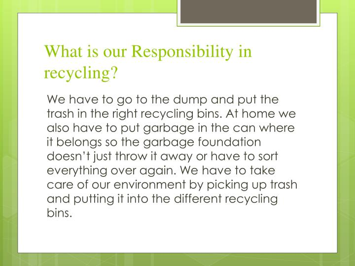What is our Responsibility in recycling?