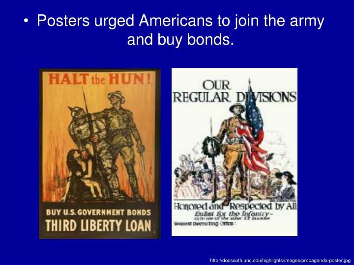 Posters urged Americans to join the army and buy bonds.