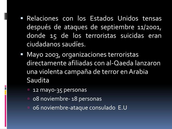 Relaciones con los Estados Unidos tensas después de ataques de septiembre 11/2001, donde 15 de los terroristas suicidas eran ciudadanos saudíes.