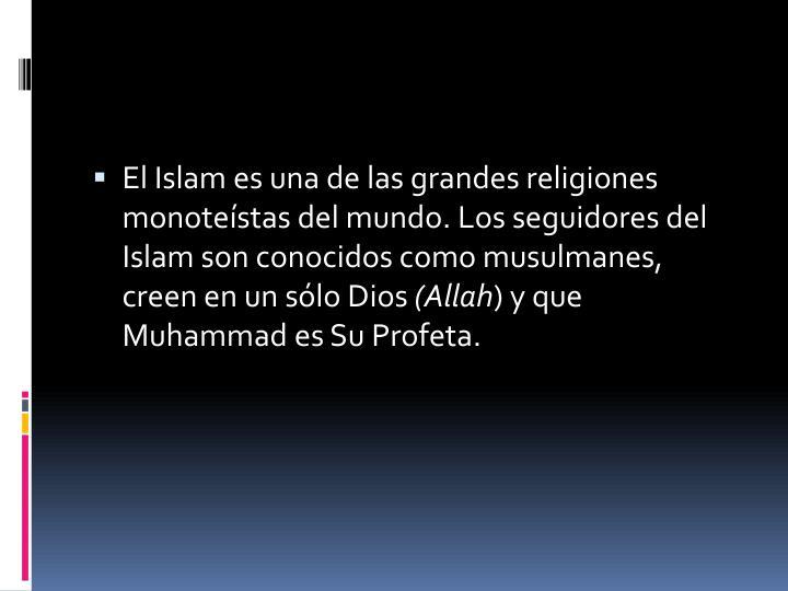 El Islam es una de las grandes religiones monoteístas del mundo