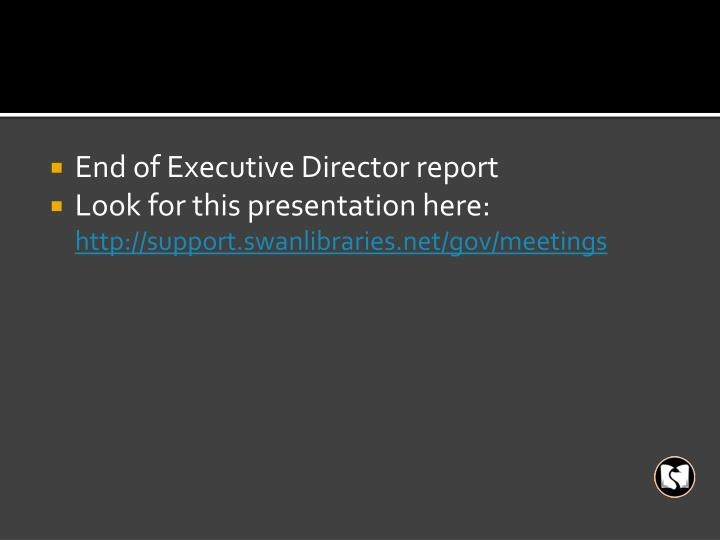 End of Executive Director report