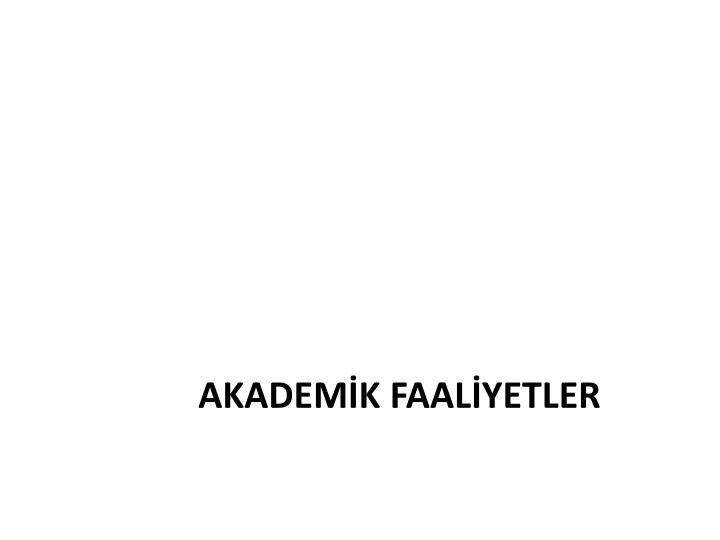 AKADEMİK FAALİYETLER