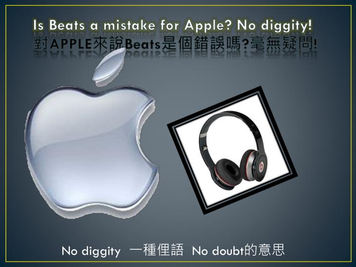 Is beats a mistake for apple no diggity apple beats