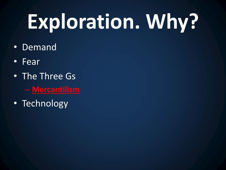 Exploration. Why?