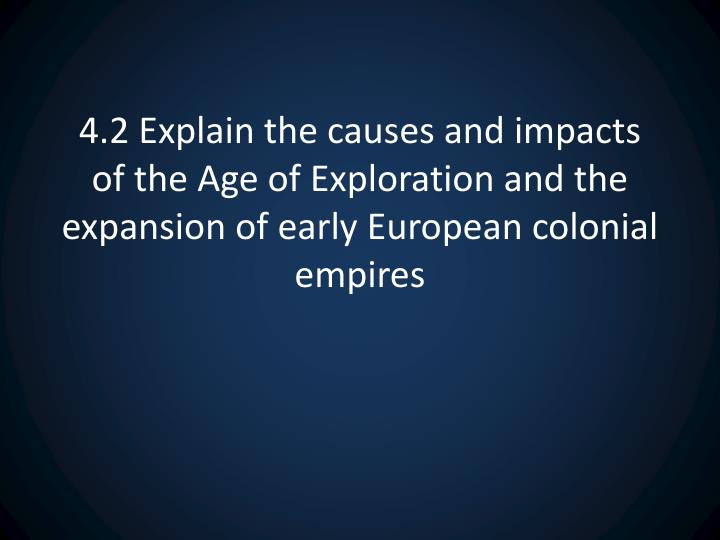 4.2 Explain the causes and impacts of the Age of Exploration and the expansion of early European colonial empires