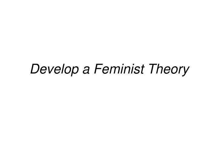 Develop a Feminist Theory