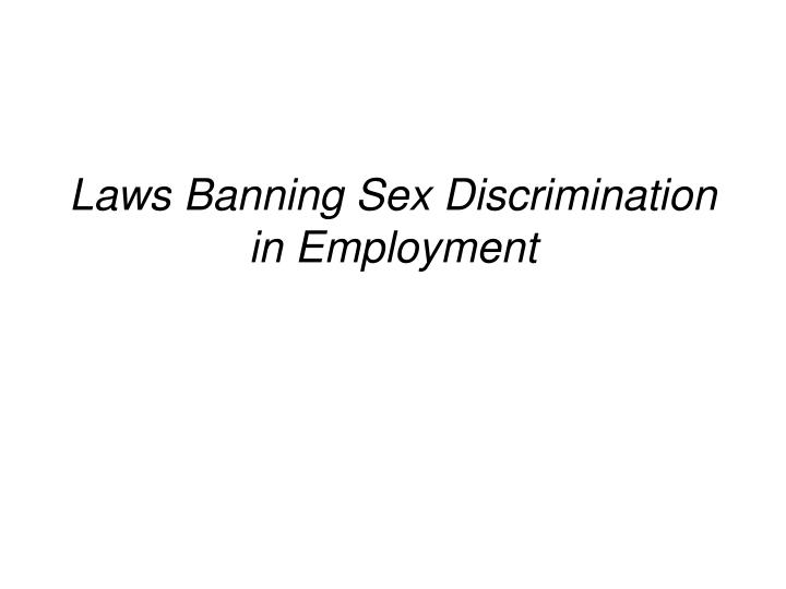 Laws Banning Sex Discrimination in Employment