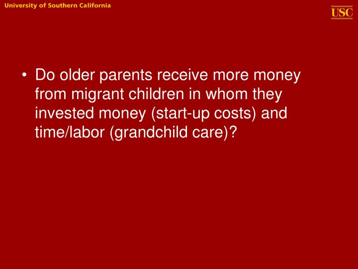 Do older parents receive more money from migrant children in whom they invested money (start-up costs) and time/labor (grandchild care)?