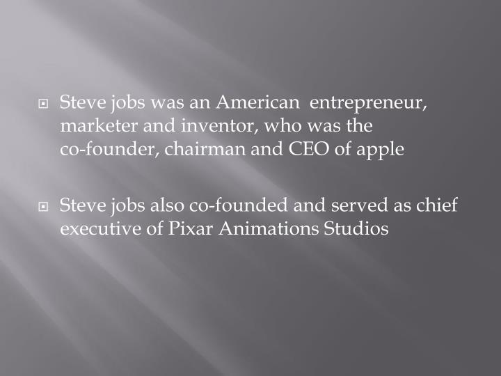 Steve jobs was an American  entrepreneur, marketer and inventor, who was the               co-founde...