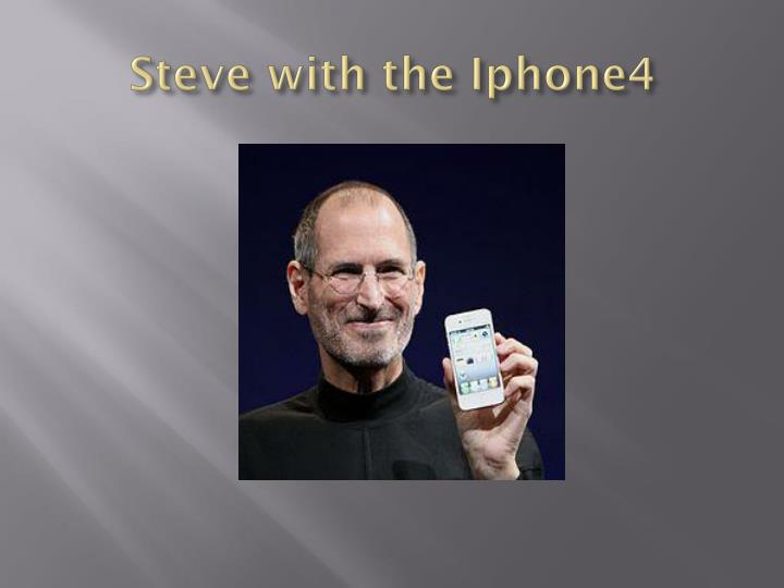 Steve with the Iphone4