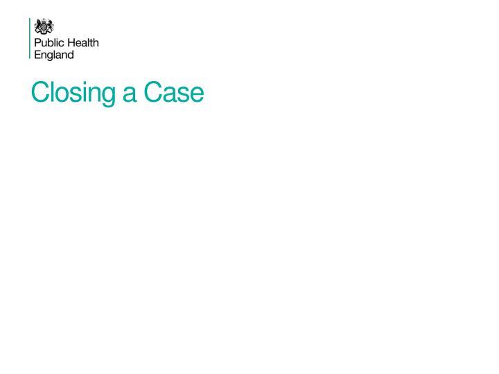 Closing a Case