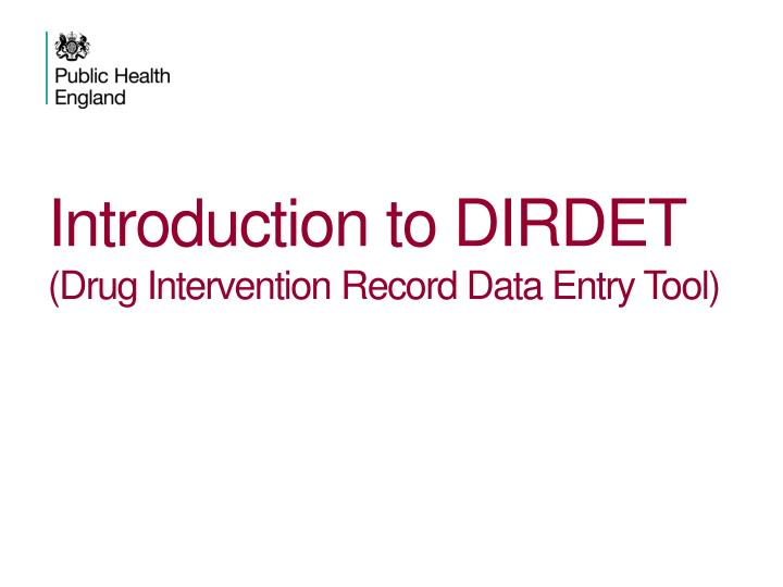 Introduction to dirdet drug intervention record data entry tool