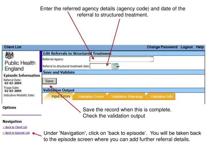 Enter the referred agency details (agency code) and date of the referral to structured treatment.