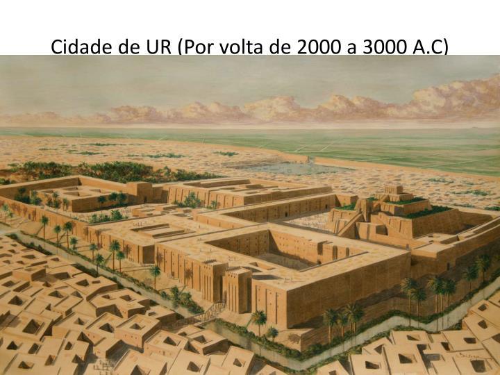 Cidade de UR (Por volta de 2000 a 3000 A.C)