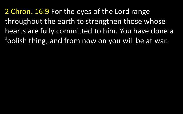 2 Chron. 16:9