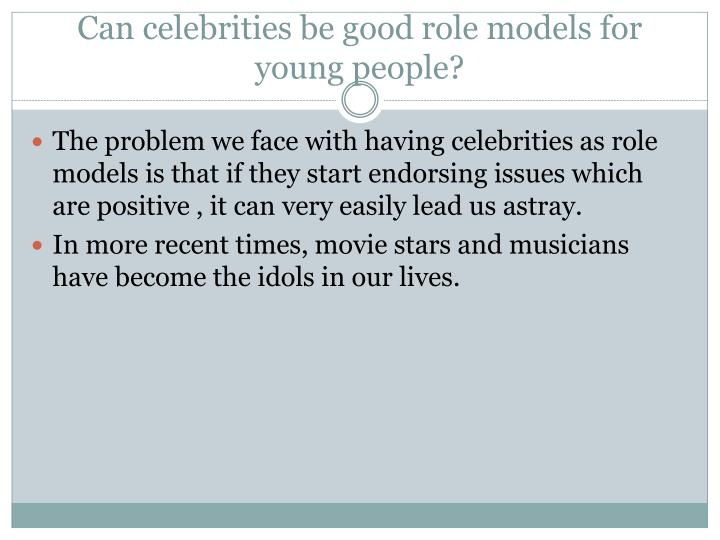 celebrities are not good role models essay There are many celebrities important to be role models like hashim amla which do not support things like wines and alcoholism many more celebrities which support charity are mostly the role models of young children.