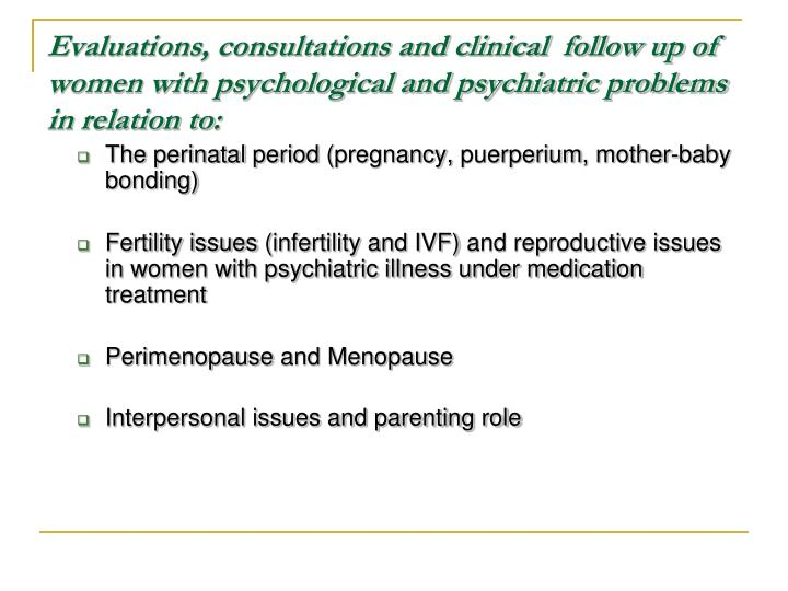 Evaluations, consultations and clinical  follow up of women with psychological and psychiatric problems in relation to