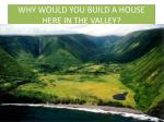why would you build a house here in the valley