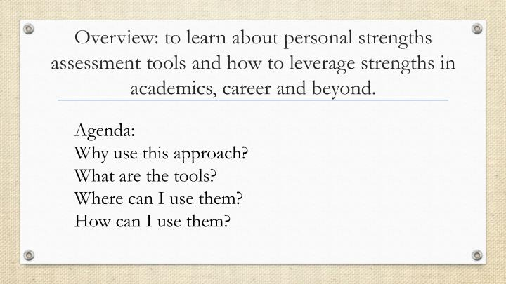 Overview: to learn about personal strengths assessment tools and how to leverage strengths in academ...