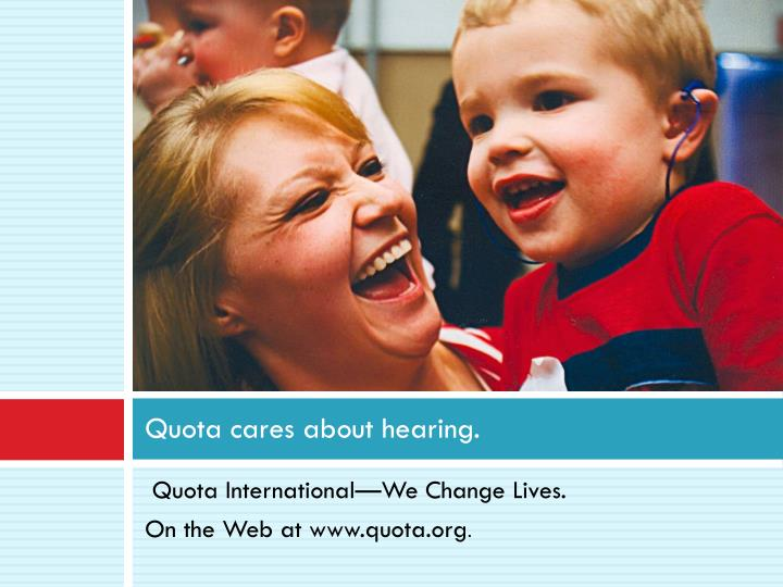 Quota cares about hearing.