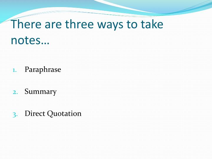 There are three ways to take notes…