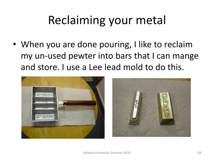 Reclaiming your metal