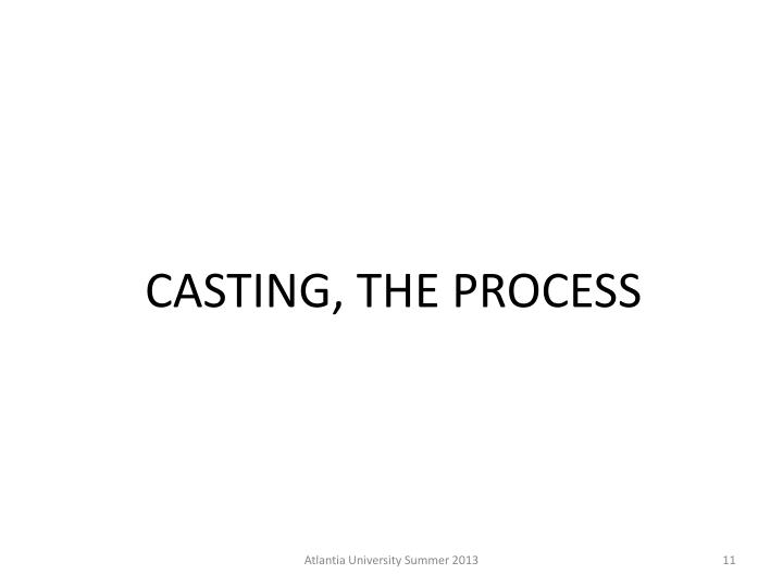 CASTING, THE PROCESS