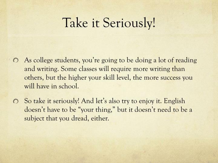 Take it Seriously!
