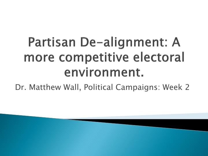 Partisan de alignment a more competitive electoral environment
