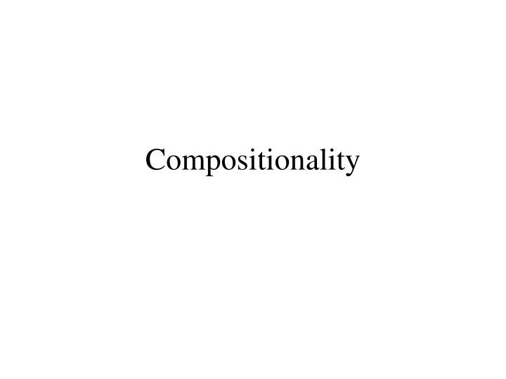 compositionality an essential ingredient of meaning essay