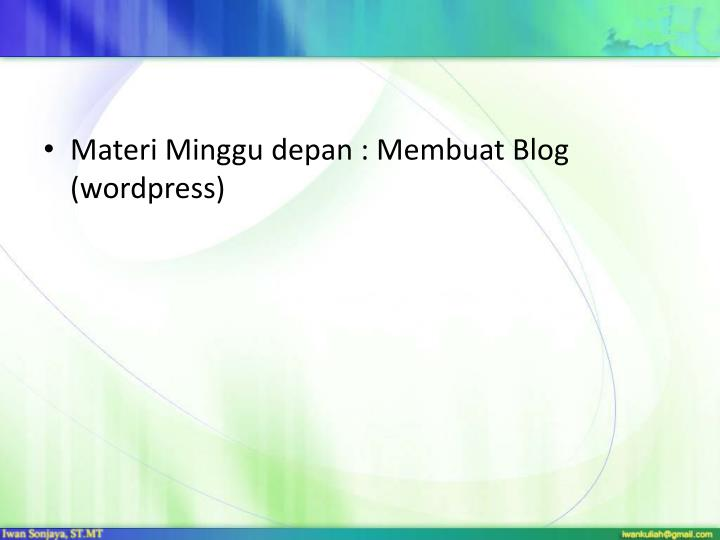 Materi Minggu depan : Membuat Blog (wordpress)
