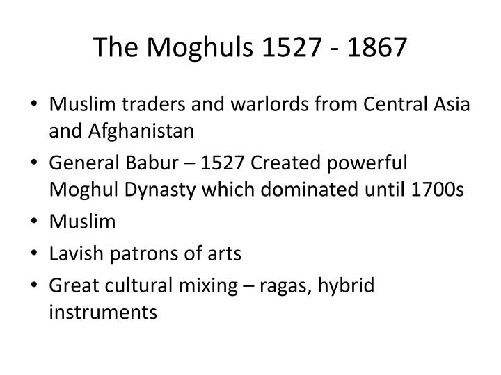 The Moghuls 1527 - 1867