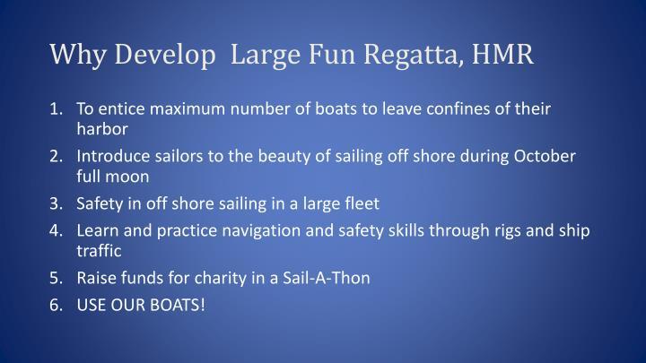 Why Develop  Large Fun Regatta, HMR