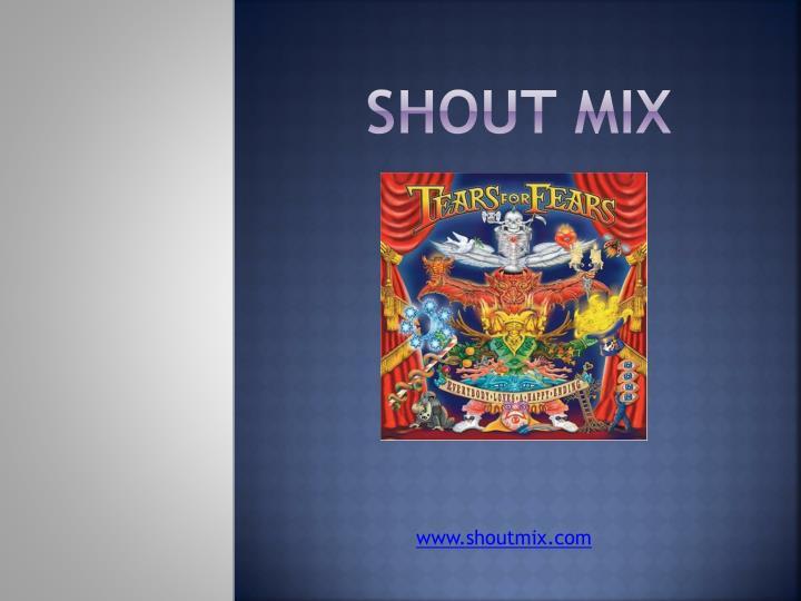 Shout mix