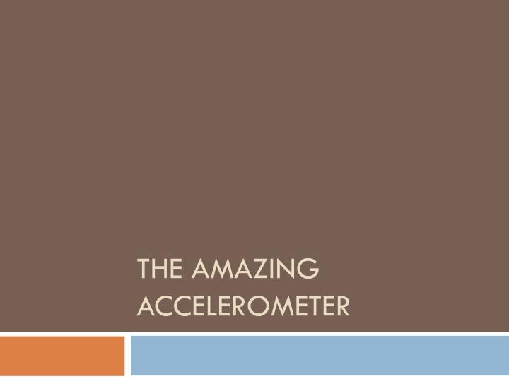 The amazing accelerometer