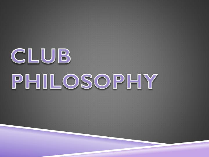 CLUB PHILOSOPHY