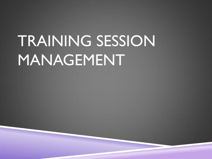 TRAINING SESSION MANAGEMENT